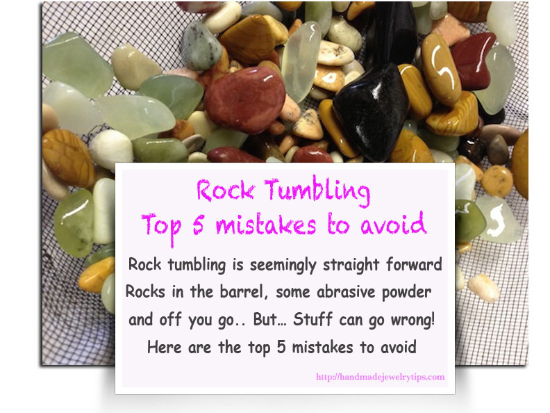 Rock Tumbling Top 5 Mistakes To Avoid Handmade Jewelry Tips